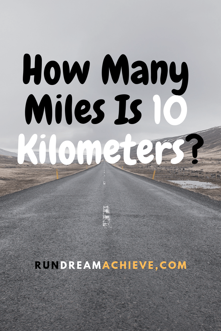 How Many Miles From >> How Many Miles Is 10 Kilometers Run Dream Achieve